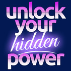 Unlock Your Hidden Power Podca