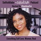 SelfishBabe SelfishTalk Podcas