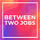Between Two Jobs