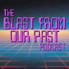 The Blast From Our Past Podcas