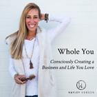 Whole You, Consciously Creatin