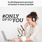 Only up to you podcast