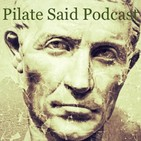 Pilate Said Podcast