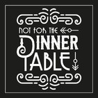 Not for the Dinner Table