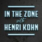 In the Zone with Henri Kohn