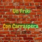 Un Friki con Carraspera