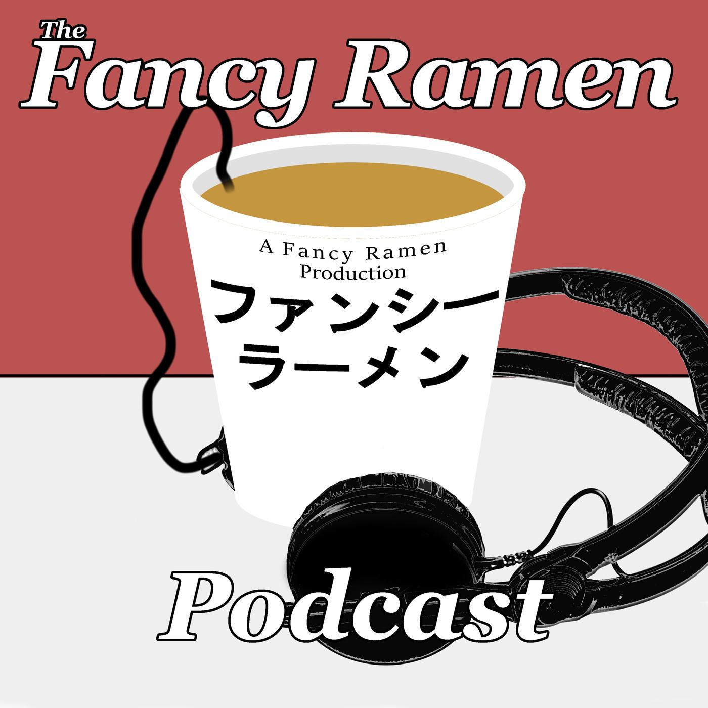 The Fancy Ramen Podcast