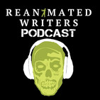 The Reanimated Writers Podcast